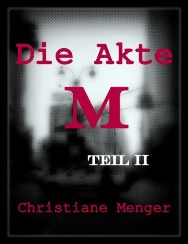 Die Akte M, Teil 2 (German Edition) by Christiane Menger. $10.06. 467 pages