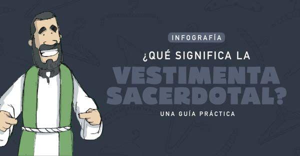 Una bonita infografía con una excelente explicación de los colores litúrgicos y la vestimenta del sacerdote en cada tiempo del año.