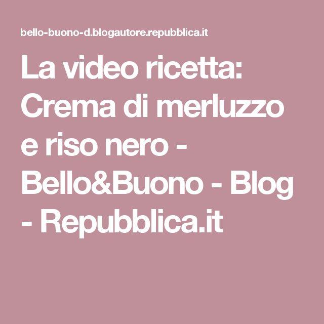 La video ricetta: Crema di merluzzo e riso nero - Bello&Buono - Blog - Repubblica.it