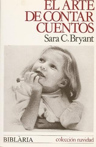 """Sara C. Bryant. """"El arte de contar cuentos"""". Editorial Bliblària. No todo el mundo sabe contar cuentos a los niños. En este libro podemos descubrir y aprender las bases para convertirse en buenos cuentacuentos, para nuestros hijos o para los demás."""