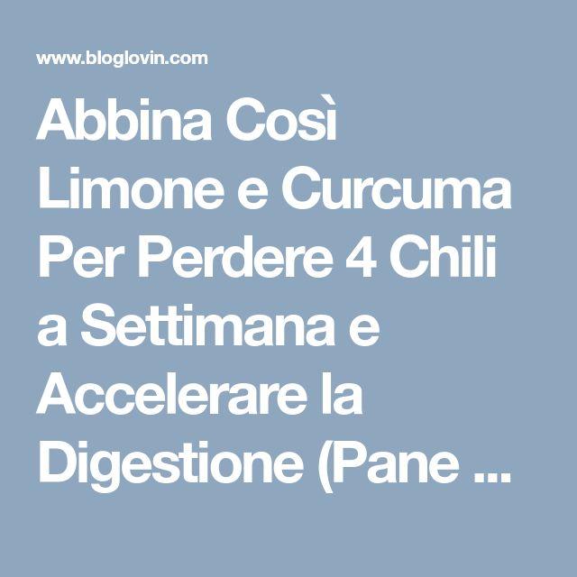 Abbina Così Limone e Curcuma Per Perdere 4 Chili a Settimana e Accelerare la Digestione (Pane e Circo)