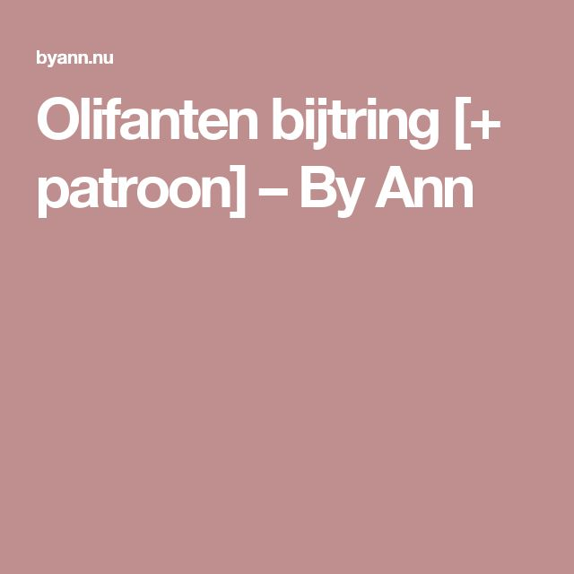 Olifanten bijtring [+ patroon] – By Ann