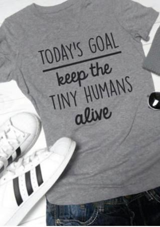 Today's Goal Keep The Tiny Humans Alive T-Shirt