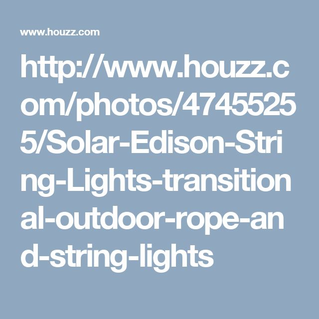 http://www.houzz.com/photos/47455255/Solar-Edison-String-Lights-transitional-outdoor-rope-and-string-lights