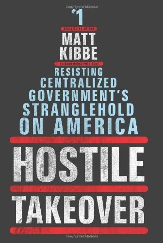 By Kibbe, Matt Hostile Takeover: Resisting Centralized Government's Stranglehold on America First Edition Hardcover