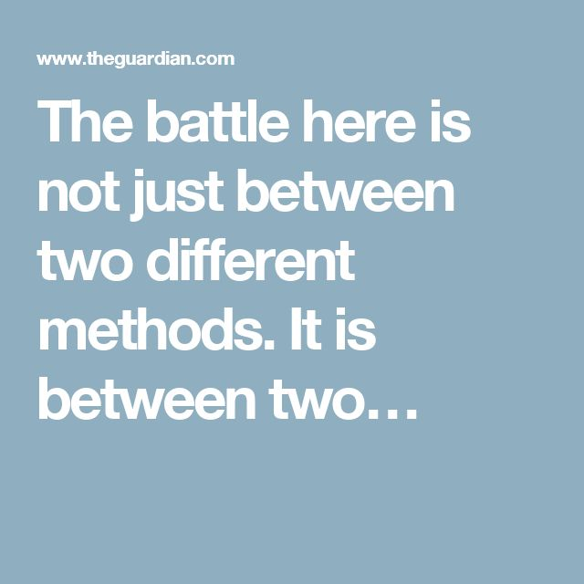 The battle here is not just between two different methods. It is between two…