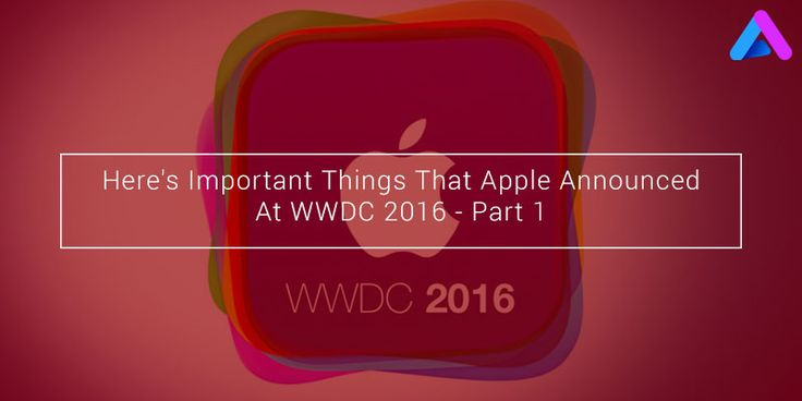 Let's take a look on all the latest #Apple news and #announcements that will be coming to your #Mac, #iPhone and #iPad at #WWDC 2016.