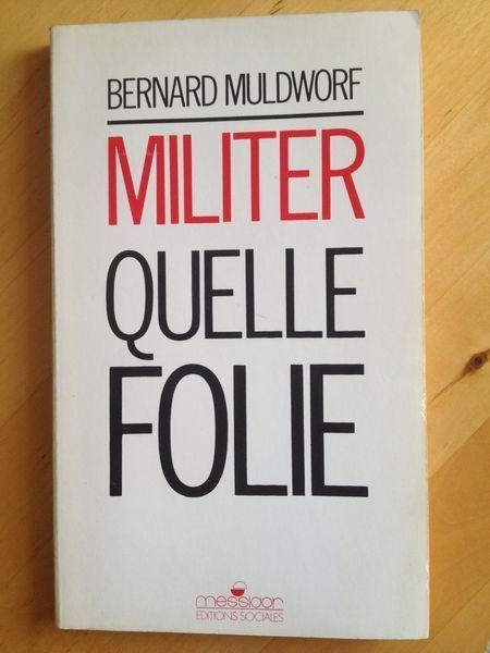 #essai #politique : Militer Quelle Folie - Bernard Muldworf. Un livre hommage au militantisme écrit par un militant, psychanalyste de renom. « Copyright Electre »