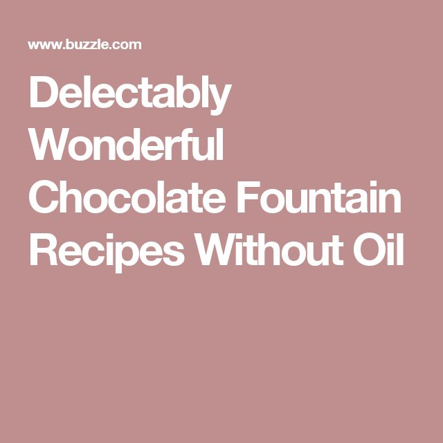 Delectably Wonderful Chocolate Fountain Recipes Without Oil