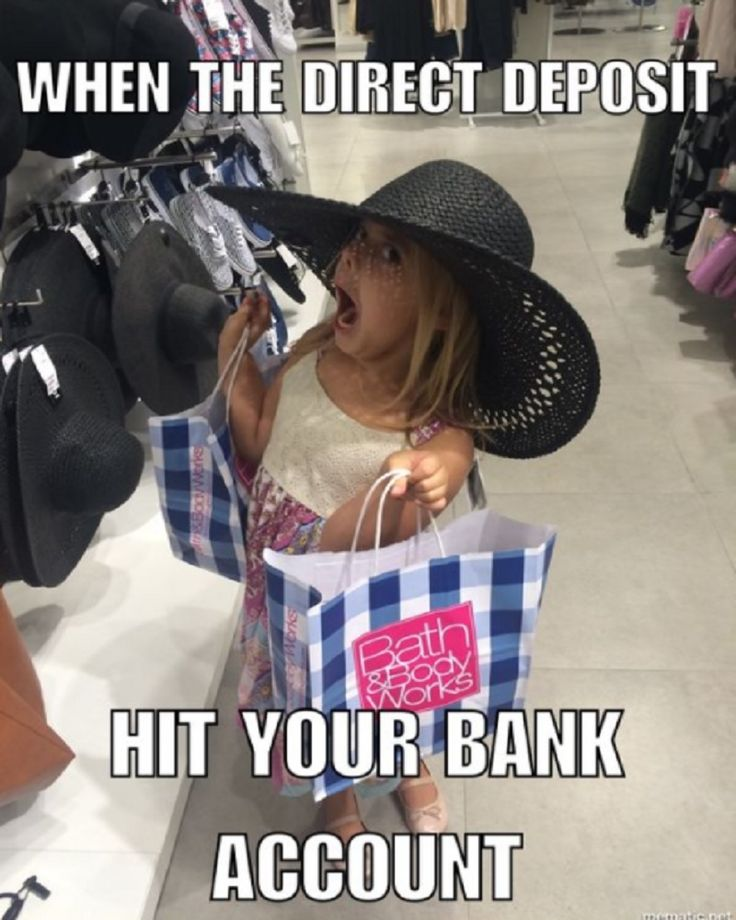My reaction is a little different when my direct deposit kicks into my bank account. I frown as 99.9% of it goes towards bills. Then I look at the bright side of it. They're paid!...| #Shopping #Humor #Memes