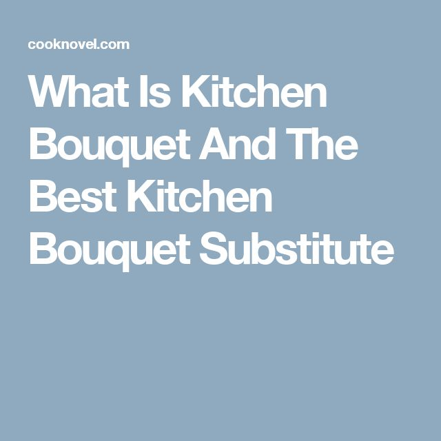 What Is Kitchen Bouquet And The Best Kitchen Bouquet Substitute