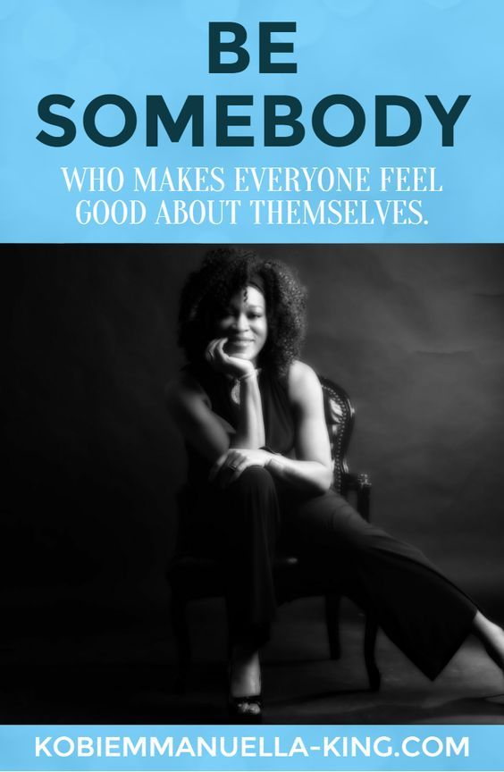Be somebody who makes everyone feel good about themselves. It will come back to benefit your endeavors and make YOUR business grow.