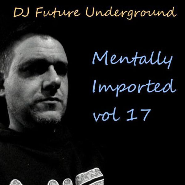 """Check out """"DJ Future Underground - Mentally Imported vol 17"""" by DJ Future Underground on Mixcloud"""