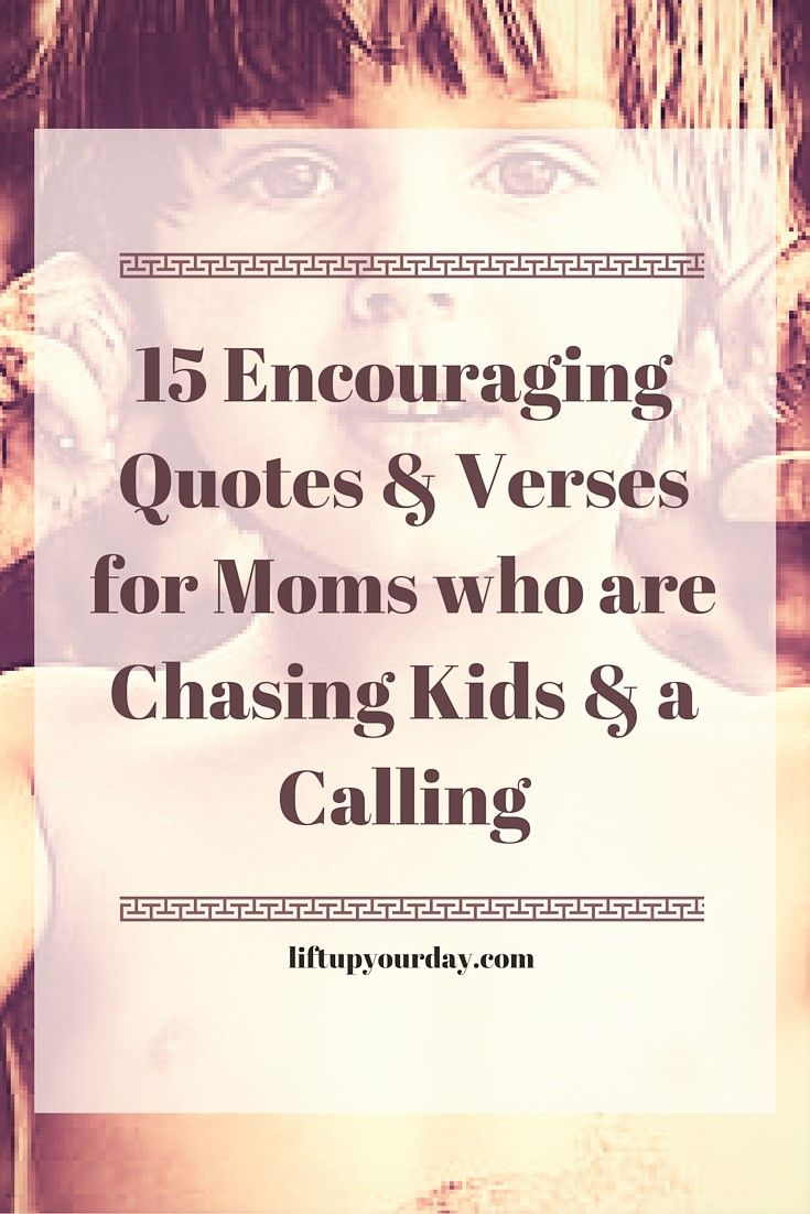 """15 Encouraging Quotes and Verses for Moms Who Are Chasing Kids and a Calling"" by Laura Harris"