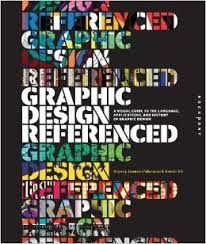 Graphic Design, Referenced: A Visual Guide to the Language, http://primo.unilinc.edu.au/SAQ:aleph001809082 Gomez-Palacio, B. (2009). Graphic Design, Referenced: A Visual Guide to the Language, Applications, and History of Graphic Design. Rockport. http://primo.unilinc.edu.au/SAQ:sfx_saq2670000000140557