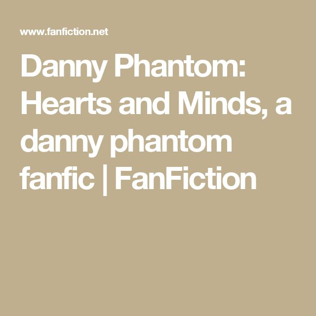 Danny Phantom: Hearts and Minds, a danny phantom fanfic | FanFiction