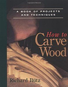 How to Carve Wood: A Book of Projects and Techniques (Fine Woodworking Book): A Book of Projects and Techniques (Fine Woodworking Book) by Rick Butz