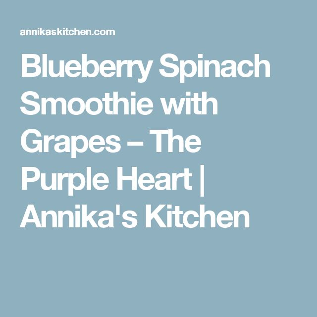 Blueberry Spinach Smoothie with Grapes – The Purple Heart | Annika's Kitchen