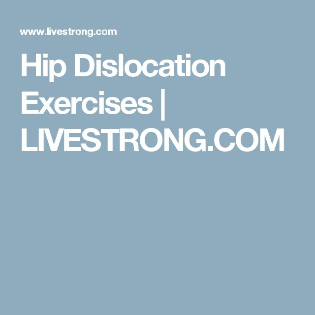 Hip Dislocation Exercises | LIVESTRONG.COM