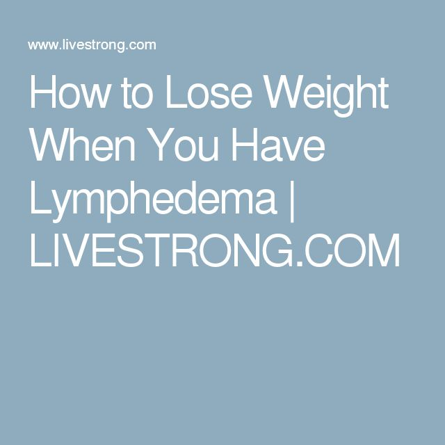 How to Lose Weight When You Have Lymphedema | LIVESTRONG.COM