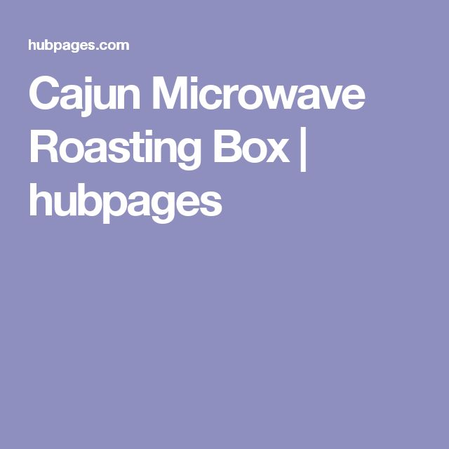 Cajun Microwave Roasting Box | hubpages