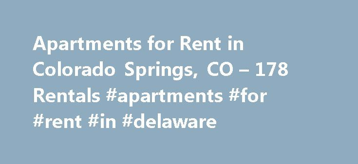 Apartments for Rent in Colorado Springs, CO – 178 Rentals #apartments #for #rent #in #delaware http://apartment.nef2.com/apartments-for-rent-in-colorado-springs-co-178-rentals-apartments-for-rent-in-delaware/  #apartments in colorado springs # Colorado Springs Apartments for Rent Colorado Springs Houses for Rent Colorado Springs Condos for Rent Colorado Springs Townhomes for Rent Colorado Springs Duplexes for Rent Colorado Springs Corporate Housing for Rent Colorado Springs Homes for Sale…