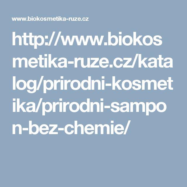 http://www.biokosmetika-ruze.cz/katalog/prirodni-kosmetika/prirodni-sampon-bez-chemie/