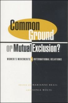 Common Ground Or Mutual Exclusion?  Women's Movements and International Relations, 978-1842771594, Marianne Braig, Zed Books