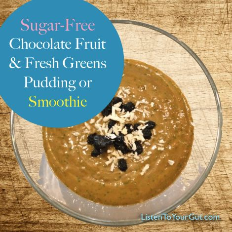 Sugar-Free Chocolate Fruit & Fresh Greens Pudding or Smoothie - DOES IT GET ANY BETTER?? smile emoticon http://blog.listentoyourgut.com/sugar-free-chocolate-fruit-fresh-greens-pudding-or-smoothie/ #chocolate #recipe #fruit #smoothie #pudding #cooking #kitchen #homemade #sugarfree #diabetes #diet