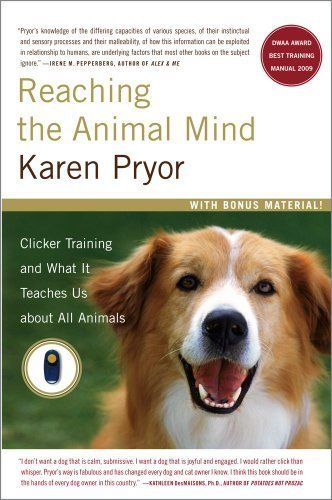 Reaching the Animal Mind: Clicker Training and What It Teaches Us About All Animals, http://www.amazon.de/dp/0743297776/ref=cm_sw_r_pi_awdl_NmvBtb0GHE59W