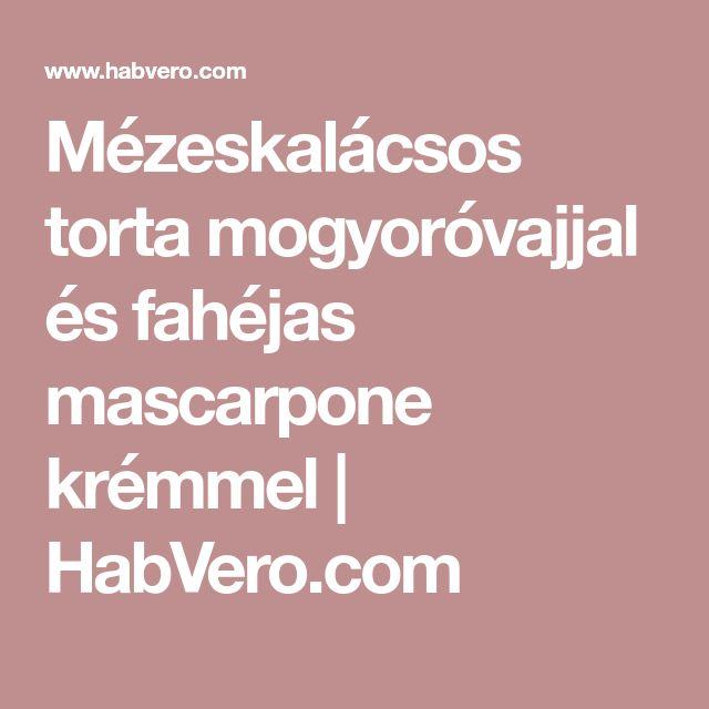 Mézeskalácsos torta mogyoróvajjal és fahéjas mascarpone krémmel | HabVero.com