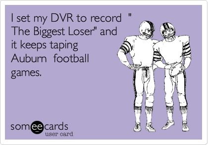 I set my DVR to record ' The Biggest Loser' and it keeps taping Auburn football games.