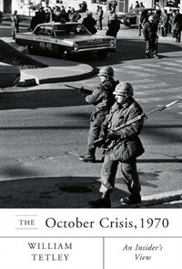 The October Crisis, 1970: An Insiders View by William Tetley McGill-Queens University Press | October 1, 2010 | Trade Paperback