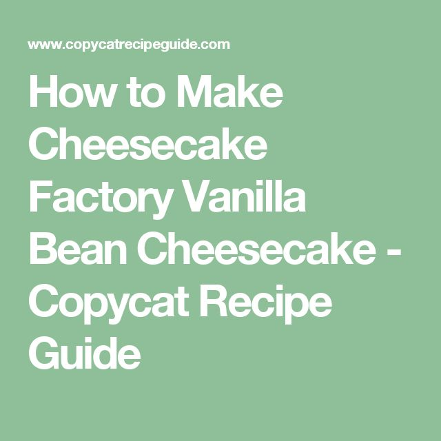 How to Make Cheesecake Factory Vanilla Bean Cheesecake - Copycat Recipe Guide