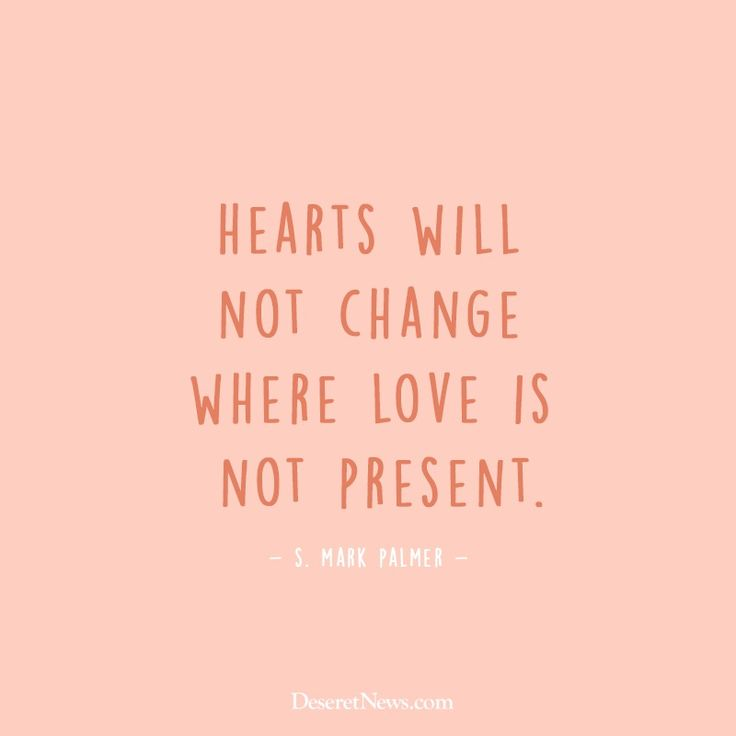 """Hearts will not change where love is not present."" –Elder S. Mark Palmer  #LDSconf #LDS #quotes"