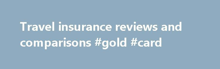 Travel insurance reviews and comparisons #gold #card http://insurances.nef2.com/travel-insurance-reviews-and-comparisons-gold-card/  #compare travel insurance # Travel insurance reviews Last updated: 26th October 2015 We review and compare 35 comprehensive travel insurance policies from 30 insurers offering backpackers, singles, couples, families and seniors travel insurance to recommend the best travel insurance for you. Insurers include Southern Cross Travel Insurance, One Cover, Virgin…