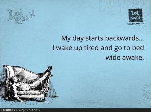 So Sleepy Then Wide Awake..ugh, So True...