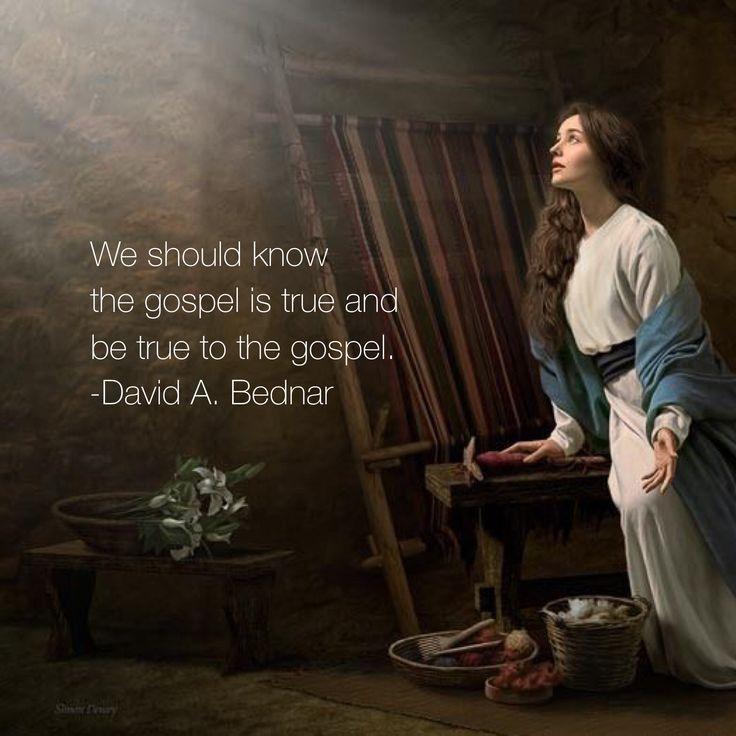 We should know the gospel is true and be true to the gospel. #ldsquotes #elderbednar #testimony