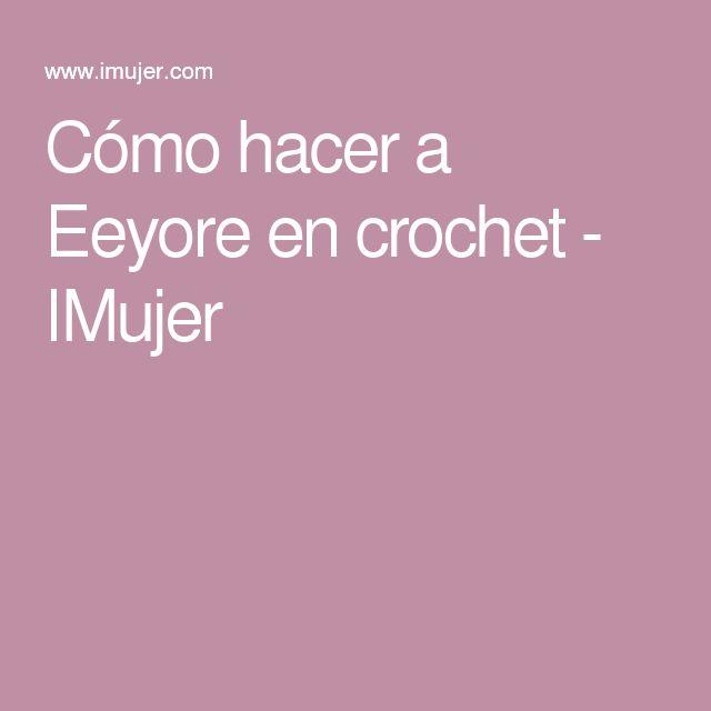 Cómo hacer a Eeyore en crochet - IMujer