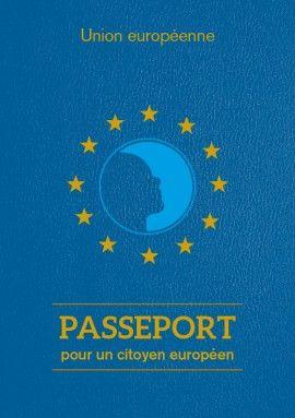 L'Europe, c'est nous : Passeport pour un citoyen européen.