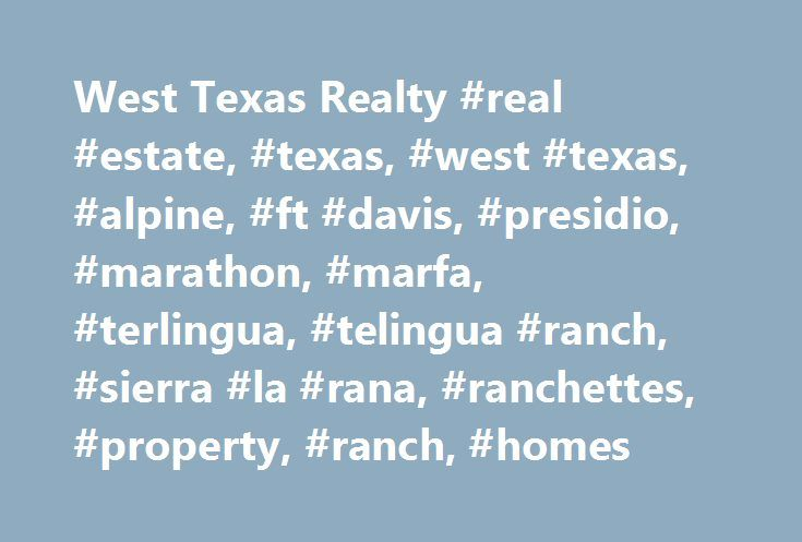 West Texas Realty #real #estate, #texas, #west #texas, #alpine, #ft #davis, #presidio, #marathon, #marfa, #terlingua, #telingua #ranch, #sierra #la #rana, #ranchettes, #property, #ranch, #homes http://baltimore.remmont.com/west-texas-realty-real-estate-texas-west-texas-alpine-ft-davis-presidio-marathon-marfa-terlingua-telingua-ranch-sierra-la-rana-ranchettes-property-ranch-homes/  # Of course it would! And that is what you find here in the high mountain desert of West Texas. The air is fresh…