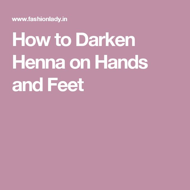 How to Darken Henna on Hands and Feet