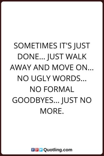 Sometimes it's just done... Just walk away and move on... | Famous Memorable Quote