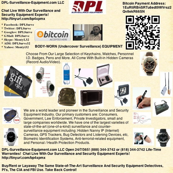 """BODY-WORN (Undercover Surveillance) EQUIPMENT (Buy / Rent / Layaway)! http://www.dpl-surveillance-equipment.com/body-worn_hidden_cameras.html   Open 24/7/365 (888) 344-3742 or (1818) 298-3292 Life-Time Warranties! DPL-Surveillance-Equipment.com LLC. (Spy Store)  Discount Coupon: """"DPL"""" Get 5% Off!!! Demonstration Video: http://www.dpl-surveillance-equipment.com/library/playvideo.html?id=190"""