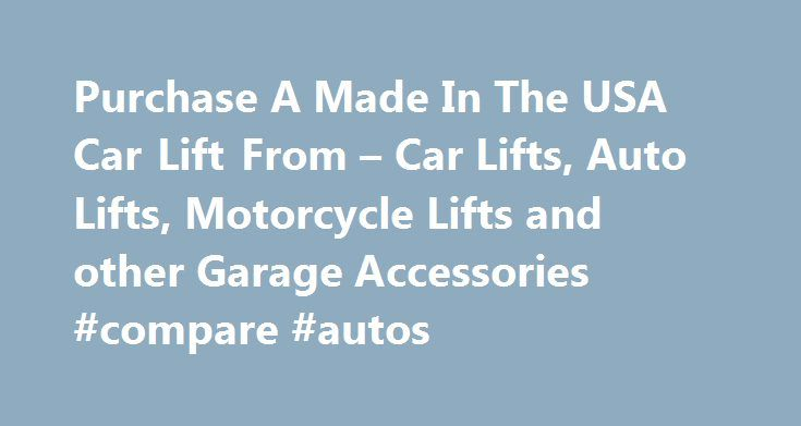 Purchase A Made In The USA Car Lift From – Car Lifts, Auto Lifts, Motorcycle Lifts and other Garage Accessories #compare #autos http://sweden.remmont.com/purchase-a-made-in-the-usa-car-lift-from-car-lifts-auto-lifts-motorcycle-lifts-and-other-garage-accessories-compare-autos/  #auto lift # The Ultimate Lift for Serious Auto Enthusiast Most automobile enthusiast cars are among their most valuable possessions. The SR7H is made to the highest standards and is regarded as the best of the best in…