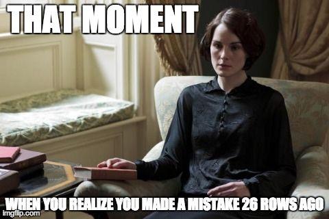 """""""Ése momento cuando te das cuenta que hiciste un error hace 26 hileras"""""""