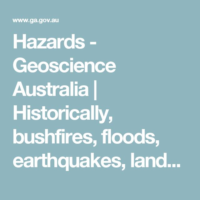 Hazards - Geoscience Australia | Historically, bushfires, floods, earthquakes, landslides and cyclones have caused loss of life and significant damage to property and infrastructure. Links to lots of Australian relevant information.