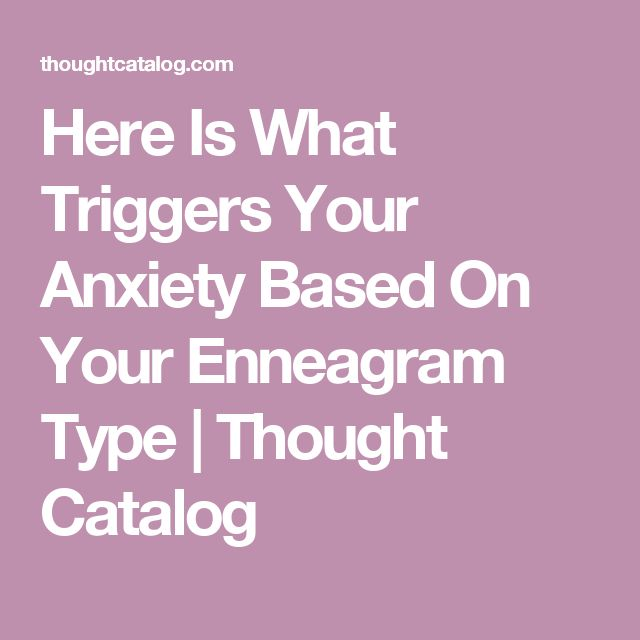 Here Is What Triggers Your Anxiety Based On Your Enneagram Type | Thought Catalog
