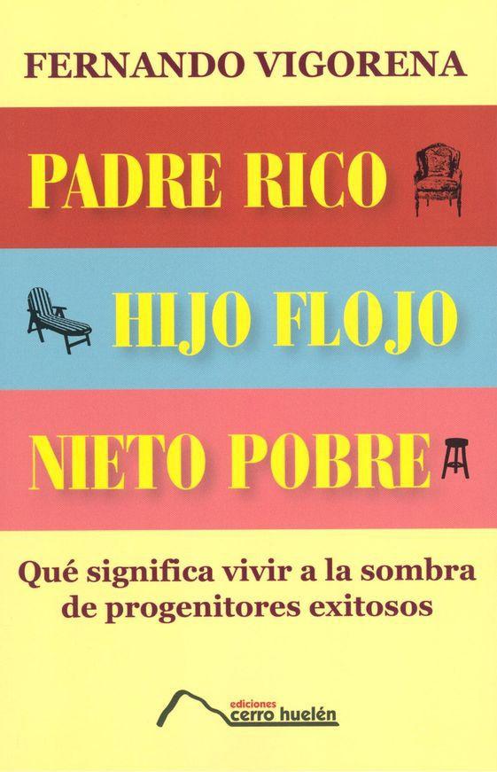 ... PADRE RICO, HIJO FLOJO, NIETO POBRE. QUÉ SIGNIFICA VIVIR A LA SOMBRA DE PROGENITORES EXITOSOS. Fernando Vigorena. http://edicionescerromanquehue.cl/detalle_libro.php?id_libro=1655