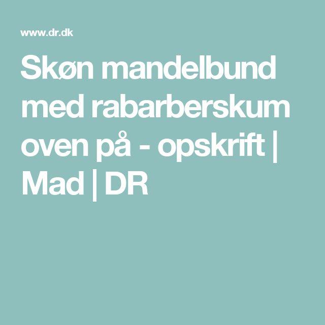 Skøn mandelbund med rabarberskum oven på - opskrift | Mad | DR